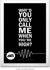 Poster Why'd You Only Call Me When You're High - Arctic Monkeys (40x60cm, com Painel)