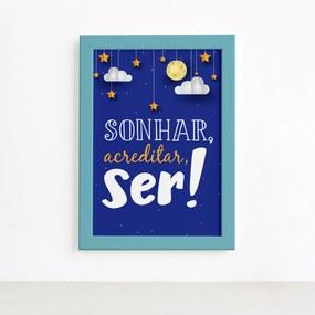 Quadro Infantil Frase Sonhar e Acreditar 22x32 Moldura Azul