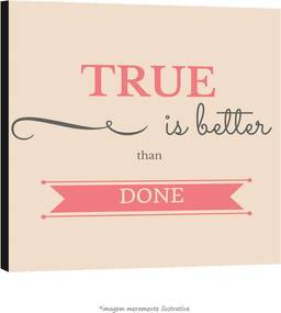 Poster True Is Better Than Done (60x60cm, com Painel)